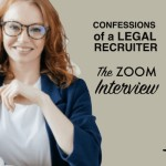 Confessions of a Legal Recruiter: Get Ready For The Zoom Interview