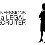 Confessions of a Legal Recruiter: Disillusioned, Disgruntled, Discontent?